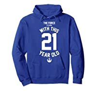 Star Wars Force Is Strong With This 21 Year Old Rebel Logo Premium T-shirt Hoodie Royal Blue