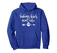 Baking Hair Don't Care Pastry Chef Dessert Funny Shirts Hoodie Royal Blue