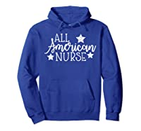 All American Nurse Nurse Fourth Of July Shirts Hoodie Royal Blue