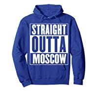 Straight Outta Moscow Shirts Hoodie Royal Blue