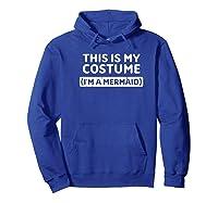 I\\\'m A Mermaid Funny Halloween Costume Gift Premium T-shirt Hoodie Royal Blue