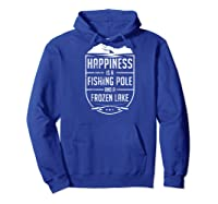 Happiness Is A Fishing Pole And A Frozen Lake Ice Baseball Shirts Hoodie Royal Blue