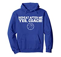 Repeat After Me Yes Coach Basketball T-shirt Hoodie Royal Blue