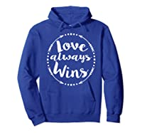 Love Always Wins Inspirational Spiritual Gift Shirts Hoodie Royal Blue