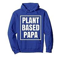 Plant Based Papa Dads Wfpb T-shirt Hoodie Royal Blue