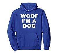 Woof I\\\'m A Dog T-shirt - Funny Animal Halloween Costume Tee Hoodie Royal Blue