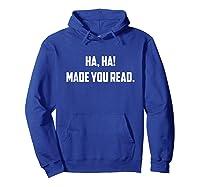 Ha-ha! Made You Read - Funny English Tea Shirt Hoodie Royal Blue