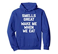 Smells Great, Wake Me When We Eat Funny Saying Food Shirts Hoodie Royal Blue