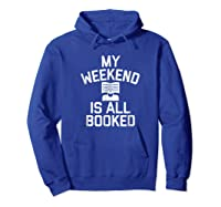 My Weekend Is All Booked T-shirt Reading Book Lover Tea Hoodie Royal Blue
