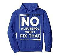 Respiratory Therapy - Albuterol Won't Fix That T-shirt Hoodie Royal Blue