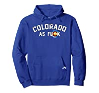 Colorado Shirt Rocky Mountains As Fuck Gift For Cussing Hoodie Royal Blue