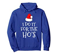 Do T For The Ho's Santa Claus Funny Christmas Gift Shirts Hoodie Royal Blue