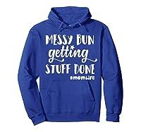 Messy Bun Getting Stuff Done Mom Life Shirts Hoodie Royal Blue