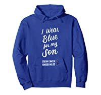 Colon Cancer Awareness I Wear Blue For My Son For T-shirt Hoodie Royal Blue