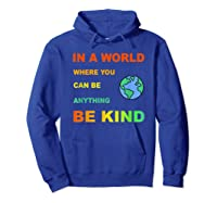 In A World Where You Can Be Anything Be Kind Gift Shirts Hoodie Royal Blue