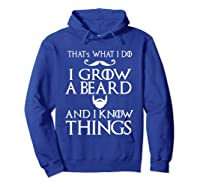That's What I Do I Grow A Beard And I Know Things Shirts Hoodie Royal Blue