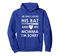 He Only Loves His Bat And His Momma Baseball Mom T-sh Shirts Hoodie Royal Blue