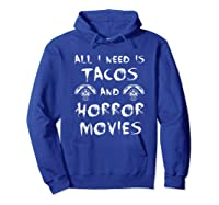 All I Need Is Tacos And Horror Movies Horror Shirts Hoodie Royal Blue