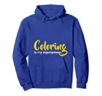 Coloring Is My Superpower T Shirt Hoodie Royal Blue