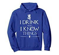 That's What I Do, I Drink And I Know Things Shirts Hoodie Royal Blue
