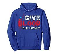 Funny Hockey Give Blood Play Hockey Shirts Hoodie Royal Blue