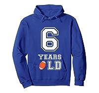 6 Years Old Football Birthday 6th Birthday Gift Shirts Hoodie Royal Blue