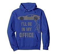 I\\\'ll Be In My Office Garage Car Fixing Auto Repair Mechanics T-shirt Hoodie Royal Blue