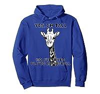 Giraffe Yes I'm Tall No, I've Never Played Basketball Shirts Hoodie Royal Blue