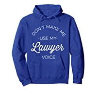 Funny Lawyer Shirt - Don't Make Me Use My Lawyer Voice Hoodie Royal Blue