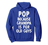 Pop Because Grandpa Is For Old Guys Funny Gift T-shirt T-shirt Hoodie Royal Blue