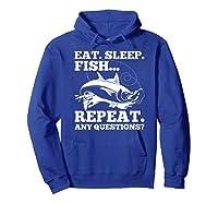 Eat Sleep Fish Repeat Any Question Gift Shirts Hoodie Royal Blue