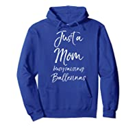 Girl Mom Mothers Day Gift Just A Mom Busy Raising Ballerinas Shirts Hoodie Royal Blue