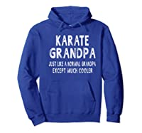 Karate Grandpa Father\\\'s Day Gifts Grandpa \\\'s T-shirt Hoodie Royal Blue
