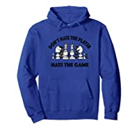 Chess Don't Hate The Player Hate The Game Shirts Hoodie Royal Blue
