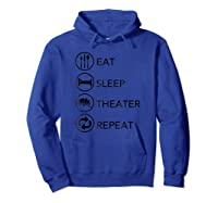 Eat Sleep Theater Repeat Thespian Actor Actress Gift Shirts Hoodie Royal Blue