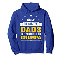 Family 365 The Greatest Dads Get Promoted To Grumpa Grandpa T-shirt Hoodie Royal Blue