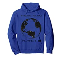 There Is No Planet B Vintage Gift Save Our Earth T-shirt Hoodie Royal Blue