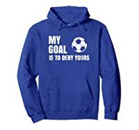 My Goal Is To Deny Yours - Soccer Goalie Shirt Hoodie Royal Blue