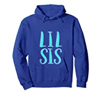 Lil Sis Little Sister Matching Siblings Sorority Sister Shirts Hoodie Royal Blue