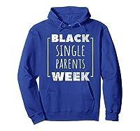 Black Single Parents Week T-shirt Hoodie Royal Blue