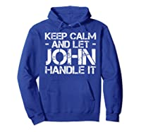 Let John Hle It Funny Birthday Gift Shirts Hoodie Royal Blue