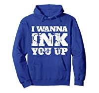 Tattoo Valentine's Gift I Wanna Ink You Up Shirts Hoodie Royal Blue