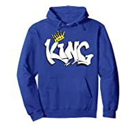 Hand Lettered King T Shirt For The Royal Feel Hoodie Royal Blue