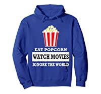 Eat Popcorn Watch Movies Ignore The World Movies Lovers Shirts Hoodie Royal Blue