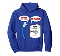 Funny I Hate My Job Oh Please Gift For Laughs Shirts Hoodie Royal Blue