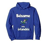 Besame Soy Irlandes Kiss Me I'm Irish In Espanol Shirts Hoodie Royal Blue