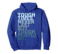 Tough Times Never Last But Tough People Do Ts Shirts Hoodie Royal Blue
