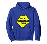 Not All Heroes Wear Capes For Dad Mom Essential Worker Shirts Hoodie Royal Blue