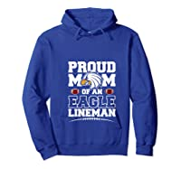 Eagles Proud Football Mom Lineman High School Football Shirts Hoodie Royal Blue