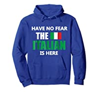 Have No R The Italian Is Here Italy Pride Funny Shirts Hoodie Royal Blue